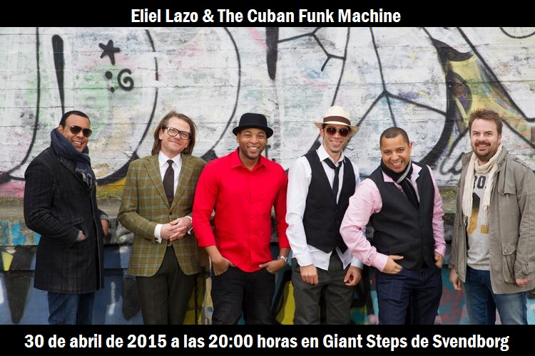 30 de abril - Eliel Lazo y The Cuban Funk Machine en Giant Steps de Svendborg