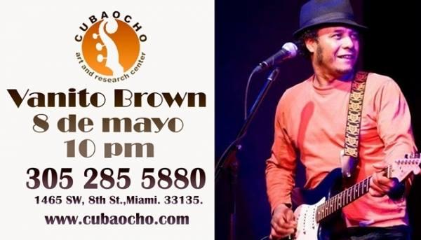 08 de mayo - Vanito Brown en Cubaocho de Miami, Florida