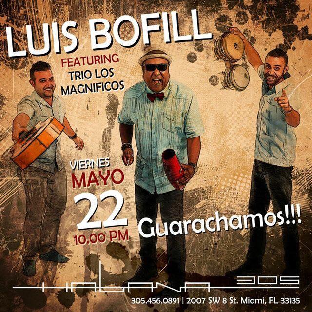 22 de mayo - Luis Bofill Ft. Los Tres Magníficos en Habana 305 de Miami, Florida